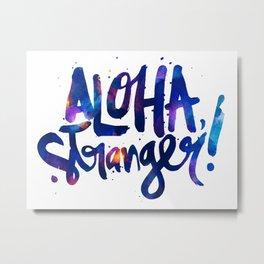 Aloha, Stranger! Metal Print