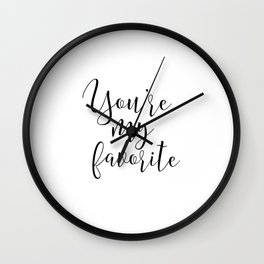 YOU'RE My FAVORITE, Gift For Him,Boyfriend Gift,Gift foR her,You're My Person,Love Quote,Love Art,Lo Wall Clock