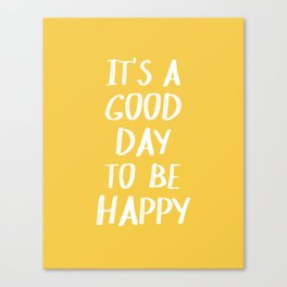 It's a Good Day to Be Happy - Yellow Canvas Print