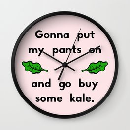 Gonna put my pants on and go buy some kale Wall Clock
