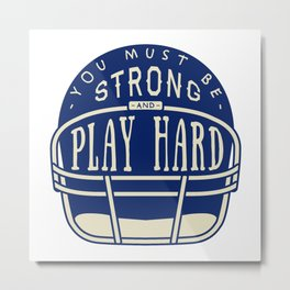 You Must Be Play Strong And Hard Metal Print