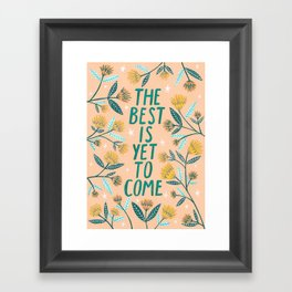 The Best is Yet to Come - Peach Framed Art Print