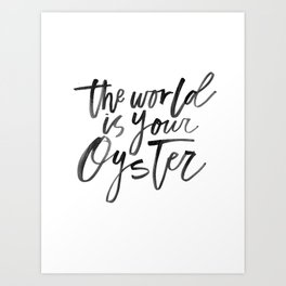 The World Is Your Oyster Art Print