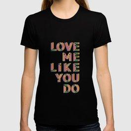 Love me like you do T-shirt