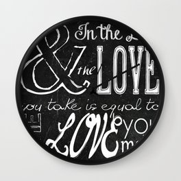 & In the end, the love you take; Lyric Quote. Wall Clock