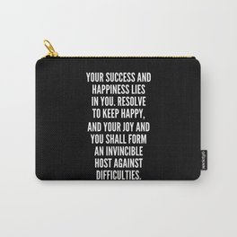 Your success and happiness lies in you Resolve to keep happy and your joy and you shall form an invincible host against difficulties Carry-All Pouch