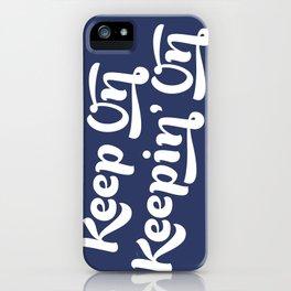 Keep on Keepin' On iPhone Case
