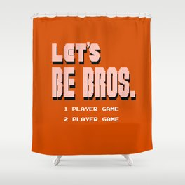 Let's Be Bros Shower Curtain