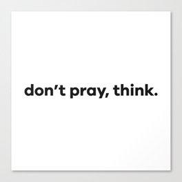 don't pray, think. Canvas Print