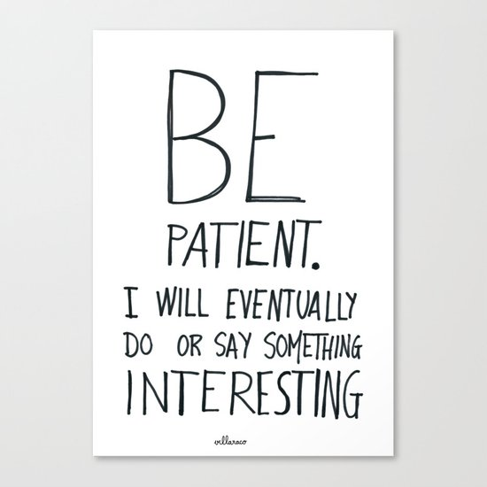 Be patient. Canvas Print