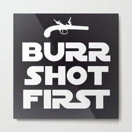 HAMILTON THE BROADWAY MUSICAL- BURR SHOT FIRST Metal Print