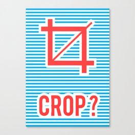Crop ? Canvas Print