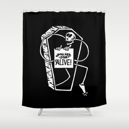 You Are Still Alive Shower Curtain