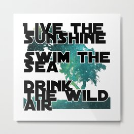 Live the sunshine  swim the sea  drink the wild air Metal Print
