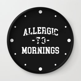 Allergic To Mornings Funny Quote Wall Clock