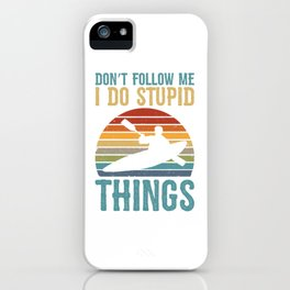Don't Follow Me I Do Stupid Things Vintage Kayaking iPhone Case