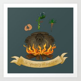 It's the specialty of the cave! Art Print