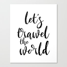 Travel Quote Adventure Quote Typography Print Lets Travel The World Travel Poster Vacation Poster Canvas Print