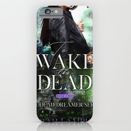 To Wake the Dead iPhone Case