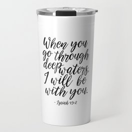 PRINTABLE BIBBLE VERSE, Isaiah 43:2, When You Go Through Deep Waters I Will Be with You,Scripture Ar Travel Mug