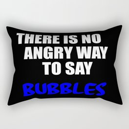 there is no angry way funny sayings Rectangular Pillow