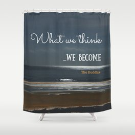 WHAT WE THINK, WE BECOME Shower Curtain