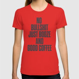 No bullshit, just booze and good coffee, inspirational quote, positive thinking, feelgood T-shirt