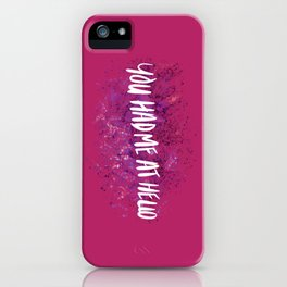 Had Me At Hello iPhone Case