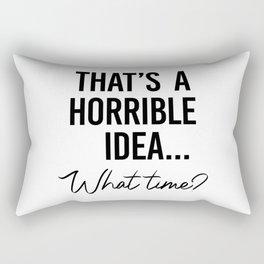 That's a Horrible Idea What Time Shirt. Best friend gift. Besties Birthday. Sassy southern girl Rectangular Pillow