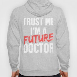 Trust Me, I'm A Future Doctor   Funny PhD Design Hoody
