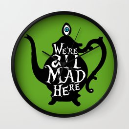 """""""We're all MAD here"""" - Alice in Wonderland - Teapot - 'Garden Green Wall Clock"""