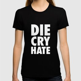 Die, Cry, Hate (white) T-shirt
