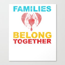 Families Belong Together Stop separating immigrant Canvas Print