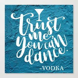 Trust Me You Can Dance. -Vodka Canvas Print