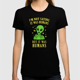 I'm Not Saying It Was Humans But It Was Humans T-shirt