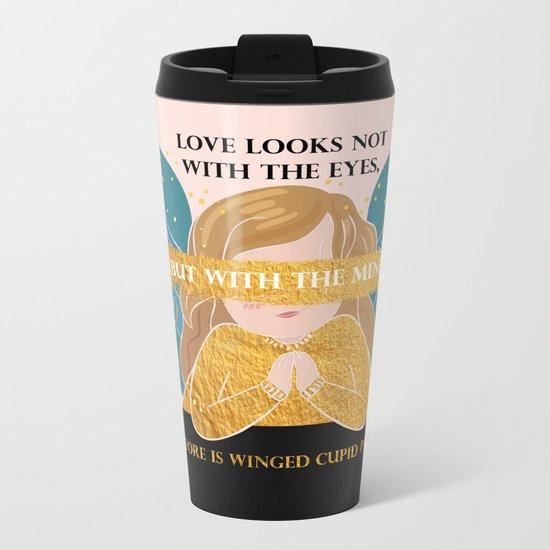 Cupid Painted Blind - Shakespeare Quote Metal Travel Mug
