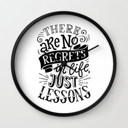 There are no regrets in life, just lessons - positive humor quotes typography illustration Wall Clock