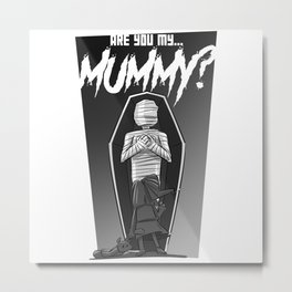 Are You My Mummy? Metal Print