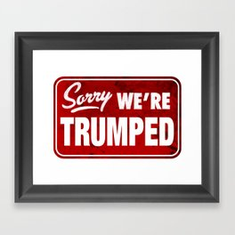 Sorry We're Trumped Framed Art Print