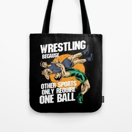 Wrestling Because Other Sports Only Require One Ball Tote Bag