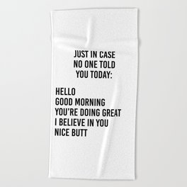 Just in case no one told you today: hello / good morning / you're doing great / I believe in you Beach Towel