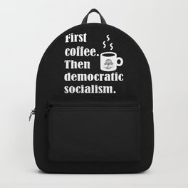 First Coffee Then Democratic Socialism Backpack