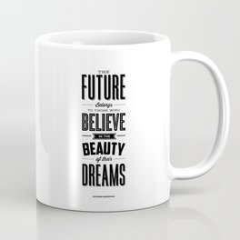 The Future Belongs to Those Who Believe in the Beauty of Their Dreams modern home room wall decor Coffee Mug