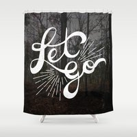 let it go Shower Curtains featuring Let Go by Dorothy Leigh