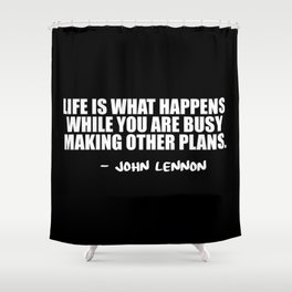 life is what happens Shower Curtain