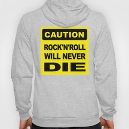 Caution, Rock and Roll will never die Hoody