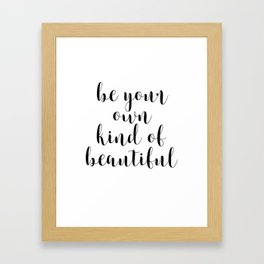 Be Your Own Kind Of Beautiful, Printable Quote, Inspirational Quote Framed Art Print