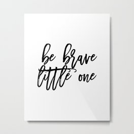 Gift For Kids,Watercolor Design,Inspirational Quote,PRINTABLE Art,Motivational Print,Be Brave Little Metal Print
