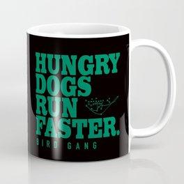 Hungry Dogs Run Faster Bird Gang Coffee Mug