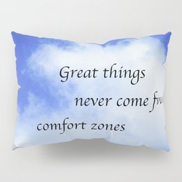 Great Things Never Come From Comfort Zones Pillow Sham